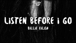 Listen Before I Go – Billie Eilish