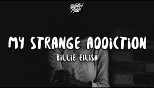 My Strange Addiction – Billie Eilish