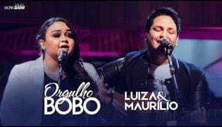 Orgulho Bobo – Luiza E Maurílio